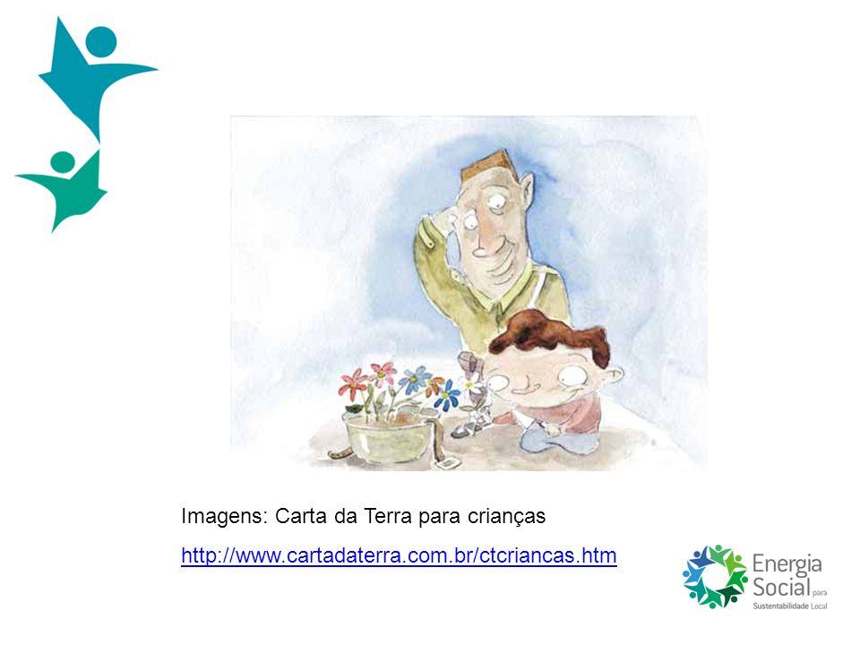 Imagens: Carta da Terra para crianças http://www.cartadaterra.com.br/ctcriancas.htm