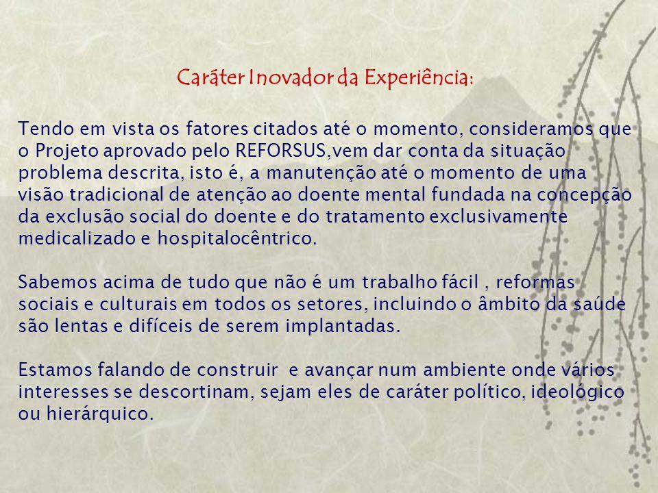 Caráter Inovador da Experiência: Tendo em vista os fatores citados até o momento, consideramos que o Projeto aprovado pelo REFORSUS,vem dar conta da s