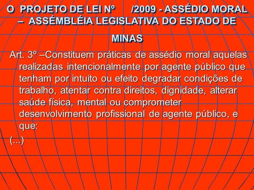 Art. 3º –Constituem práticas de assédio moral aquelas realizadas intencionalmente por agente público que tenham por intuito ou efeito degradar condiçõ