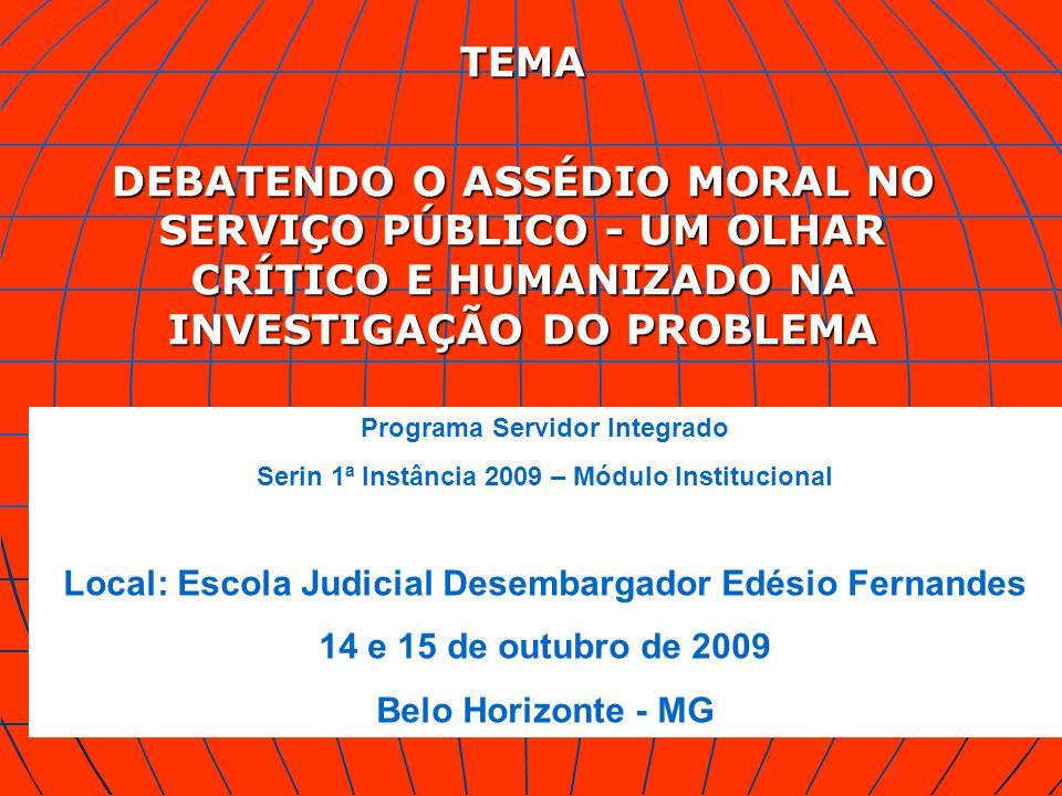 TEMA DEBATENDO O ASSÉDIO MORAL NO SERVIÇO PÚBLICO - UM OLHAR CRÍTICO E HUMANIZADO NA INVESTIGAÇÃO DO PROBLEMA Programa Servidor Integrado Serin 1ª Ins