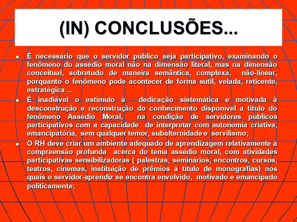 (IN) CONCLUSÕES... É necessário que o servidor público seja participativo, examinando o fenômeno do assédio moral não na dimensão literal, mas na dime