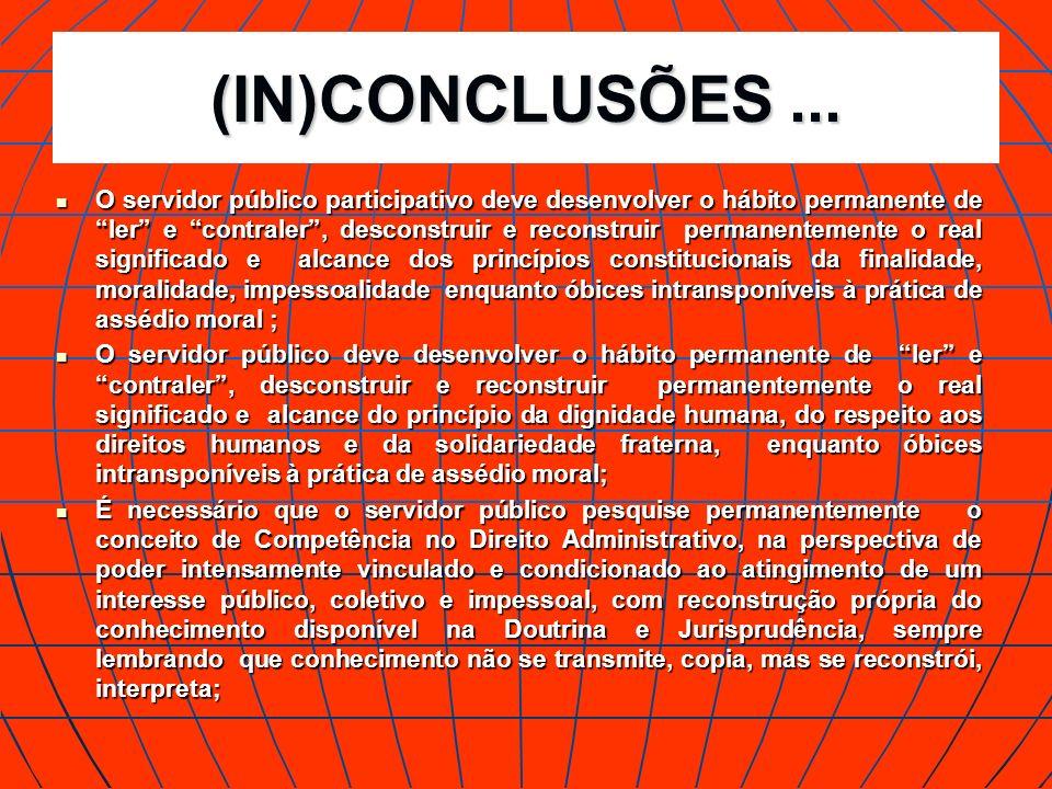 (IN)CONCLUSÕES... O servidor público participativo deve desenvolver o hábito permanente de ler e contraler, desconstruir e reconstruir permanentemente