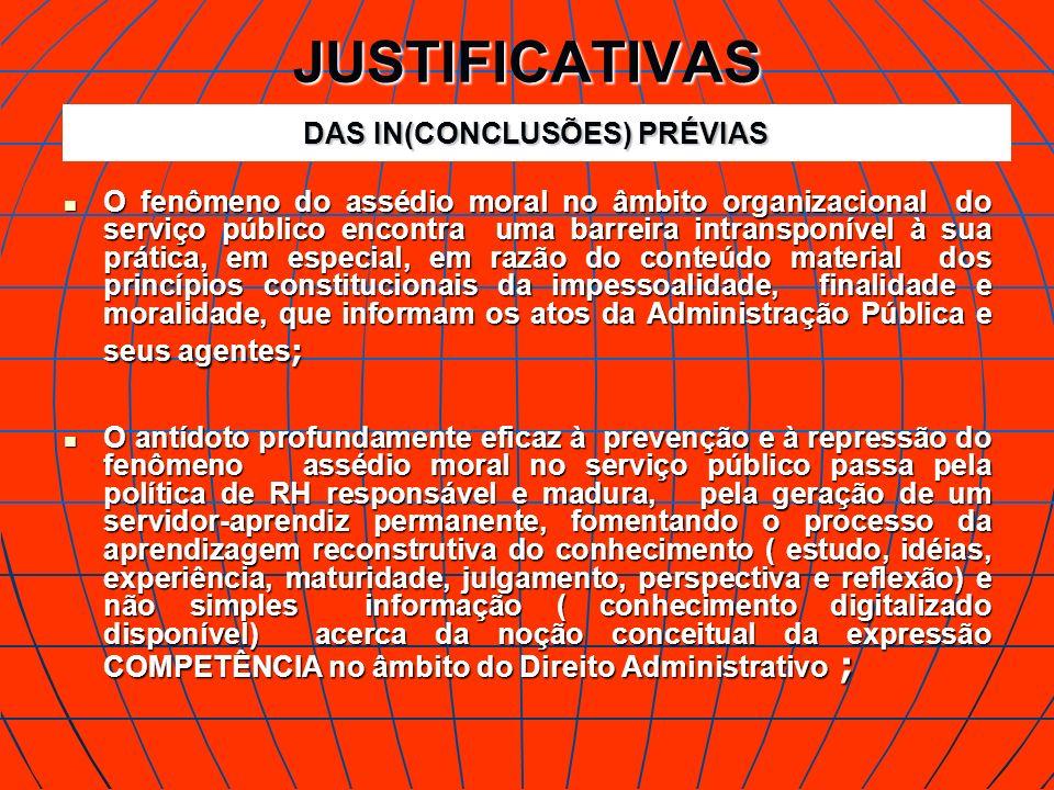JUSTIFICATIVAS O fenômeno do assédio moral no âmbito organizacional do serviço público encontra uma barreira intransponível à sua prática, em especial