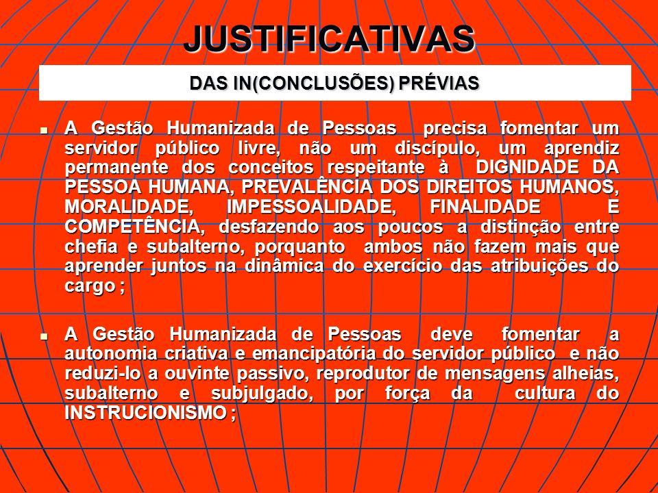 JUSTIFICATIVAS A Gestão Humanizada de Pessoas precisa fomentar um servidor público livre, não um discípulo, um aprendiz permanente dos conceitos respe