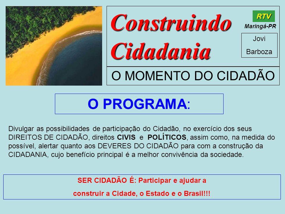 Construindo Cidadania Jovi Barboza O MOMENTO DO CIDADÃO RTV Maringá-PR O QUE É CIDADANIA: Certidão de Nascimento: CF 5.°, LXXXVI: gratuidade.