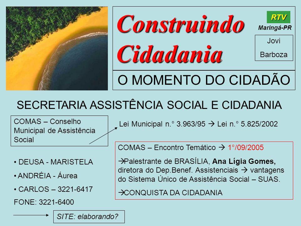 Construindo Cidadania Jovi Barboza O MOMENTO DO CIDADÃO RTV Maringá-PR SECRETARIA ASSISTÊNCIA SOCIAL E CIDADANIA DEUSA - MARISTELA ANDRÉIA - Áurea CAR