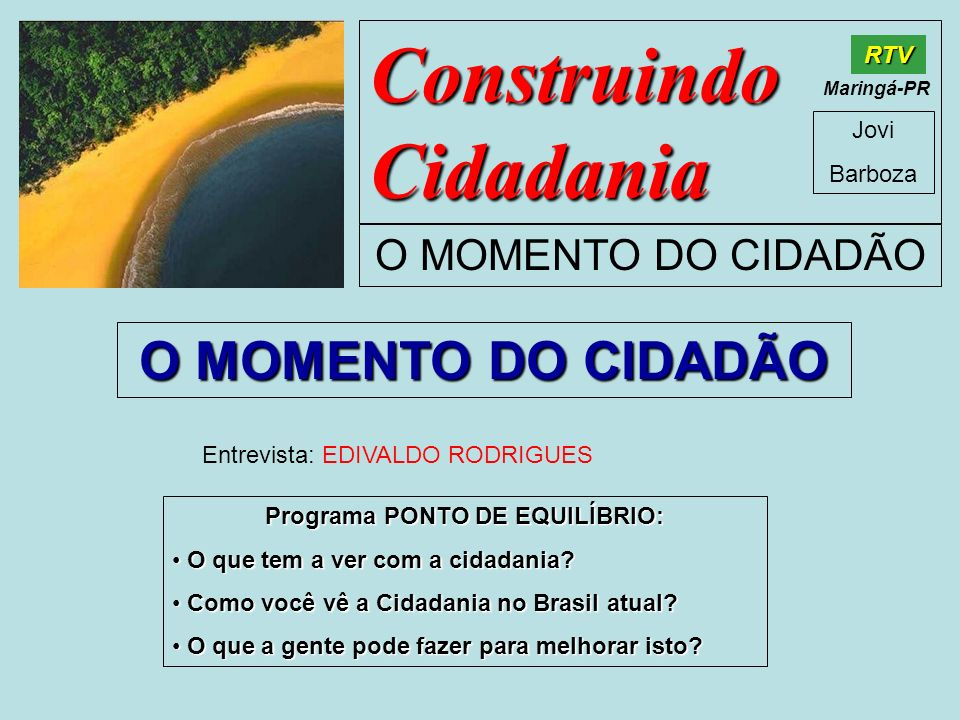 Construindo Cidadania Jovi Barboza O MOMENTO DO CIDADÃO RTV Maringá-PR O MOMENTO DO CIDADÃO Entrevista: EDIVALDO RODRIGUES Programa PONTO DE EQUILÍBRI