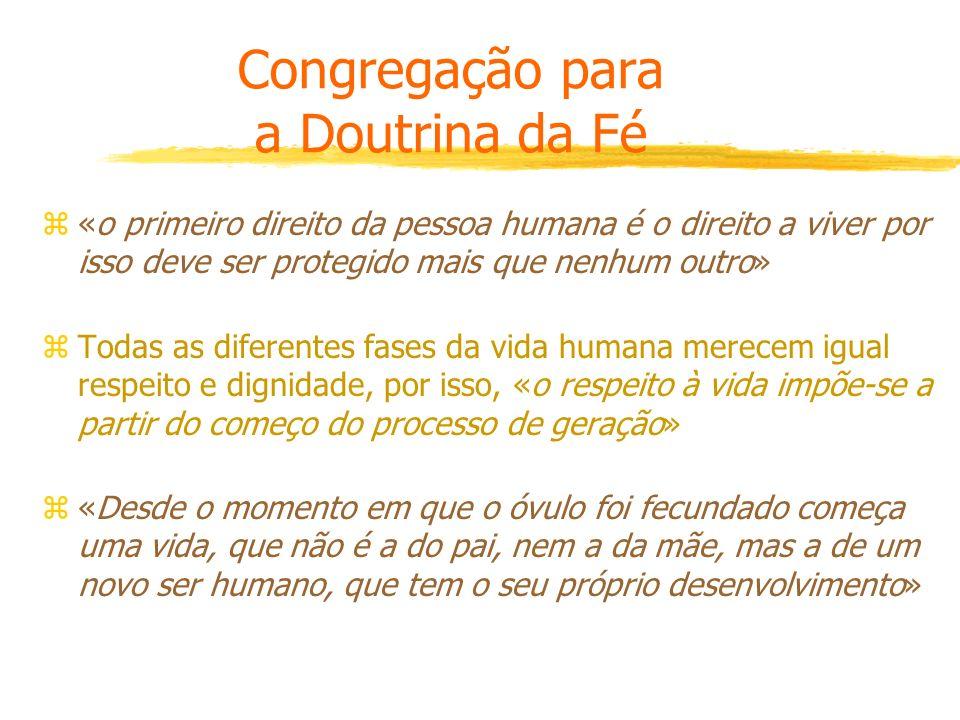 Congregação para a Doutrina da Fé z«o primeiro direito da pessoa humana é o direito a viver por isso deve ser protegido mais que nenhum outro» zTodas