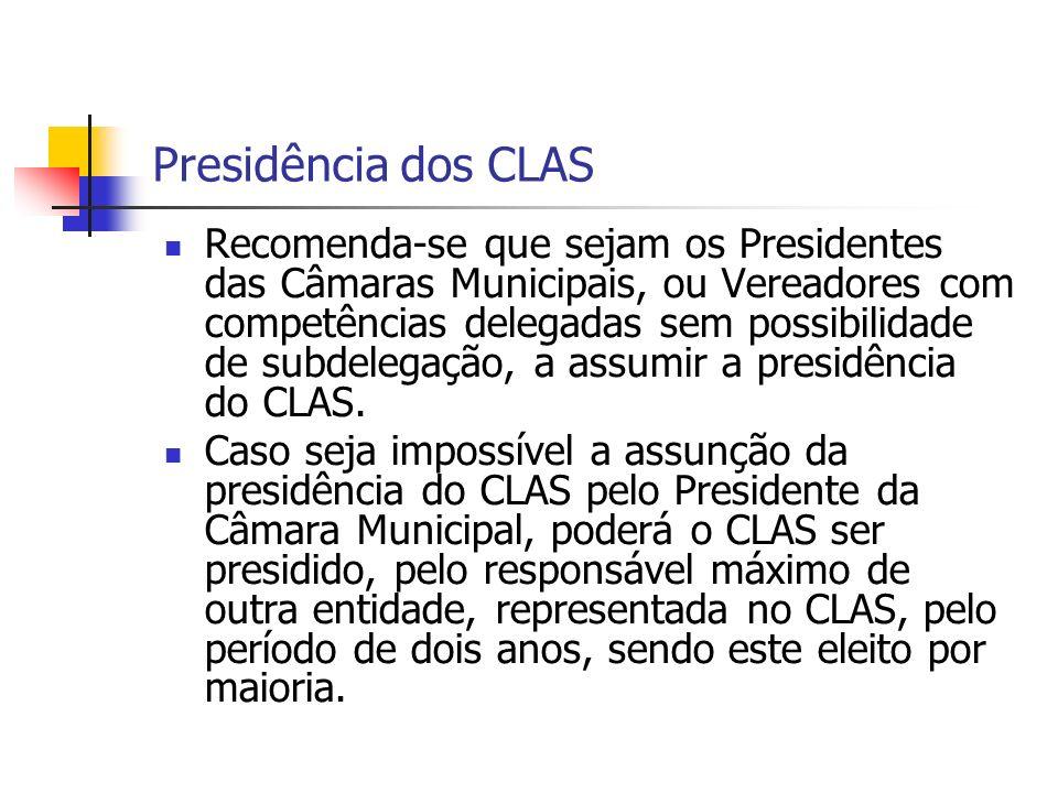 Presidência dos CLAS Recomenda-se que sejam os Presidentes das Câmaras Municipais, ou Vereadores com competências delegadas sem possibilidade de subdelegação, a assumir a presidência do CLAS.