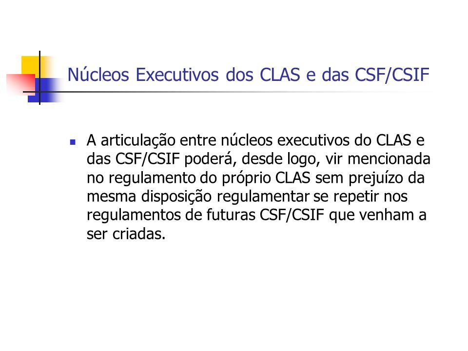 Núcleos Executivos dos CLAS e das CSF/CSIF A articulação entre núcleos executivos do CLAS e das CSF/CSIF poderá, desde logo, vir mencionada no regulamento do próprio CLAS sem prejuízo da mesma disposição regulamentar se repetir nos regulamentos de futuras CSF/CSIF que venham a ser criadas.