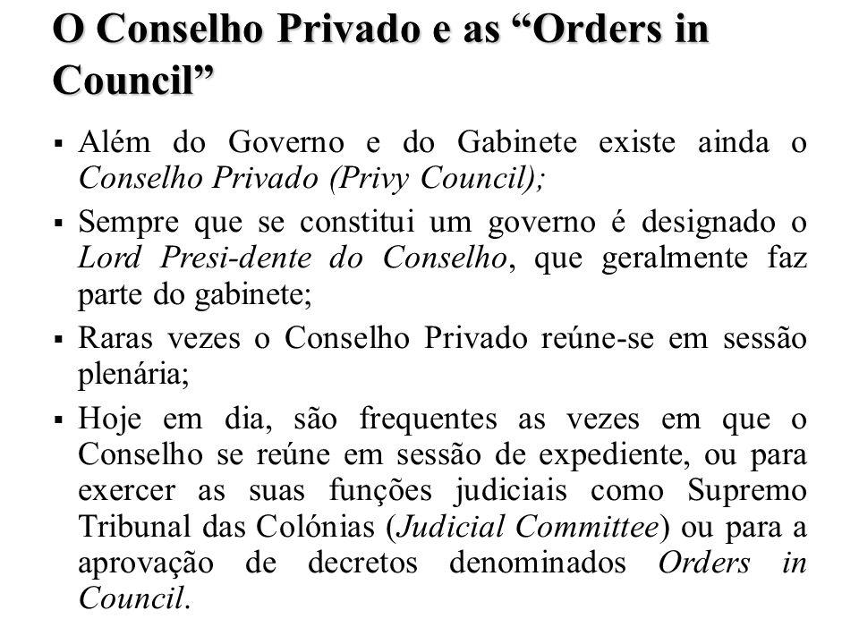 O Conselho Privado e as Orders in Council Além do Governo e do Gabinete existe ainda o Conselho Privado (Privy Council); Sempre que se constitui um go