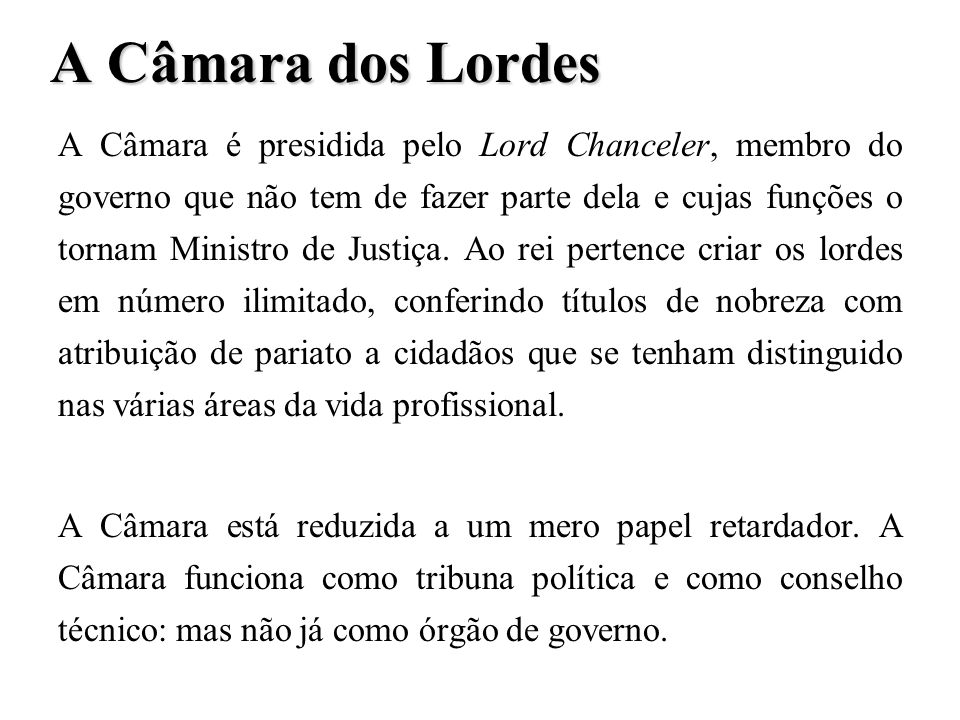 A Câmara dos Comuns A preponderância do parlamento pertence hoje à Câmara dos Comuns visto que: 1.