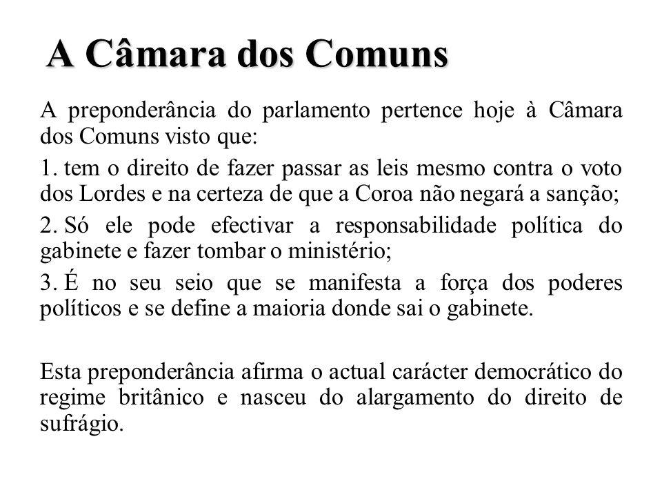 A Câmara dos Comuns A preponderância do parlamento pertence hoje à Câmara dos Comuns visto que: 1. tem o direito de fazer passar as leis mesmo contra