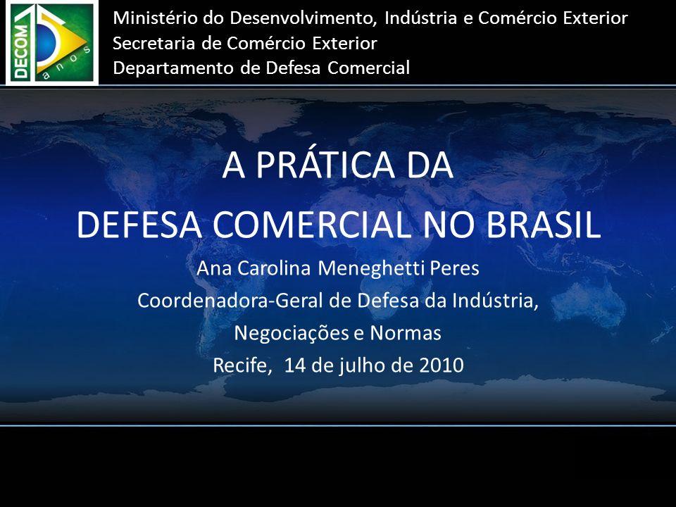 Ministério do Desenvolvimento, Indústria e Comércio Exterior Secretaria de Comércio Exterior Departamento de Defesa Comercial A PRÁTICA DA DEFESA COME