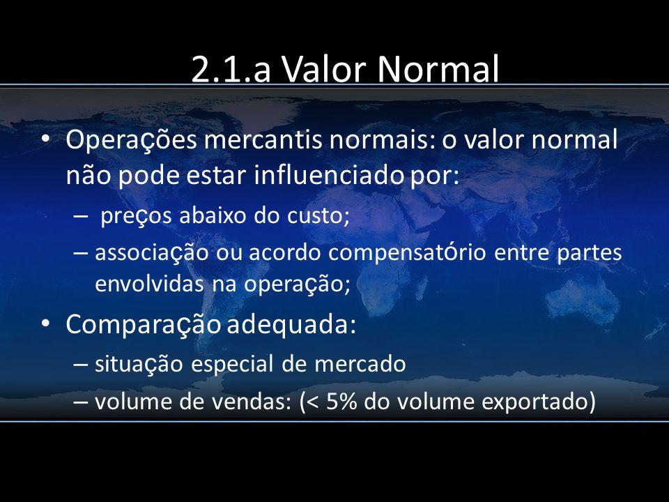 Opera ç ões mercantis normais: o valor normal não pode estar influenciado por: – pre ç os abaixo do custo; – associa ç ão ou acordo compensat ó rio en