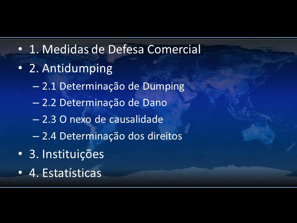 1. Medidas de Defesa Comercial 2. Antidumping – 2.1 Determinação de Dumping – 2.2 Determinação de Dano – 2.3 O nexo de causalidade – 2.4 Determinação