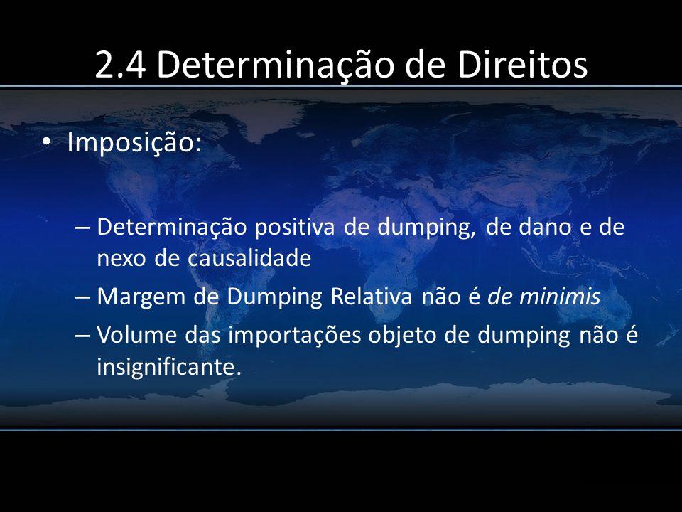 2.4 Determinação de Direitos Imposição: – Determinação positiva de dumping, de dano e de nexo de causalidade – Margem de Dumping Relativa não é de min