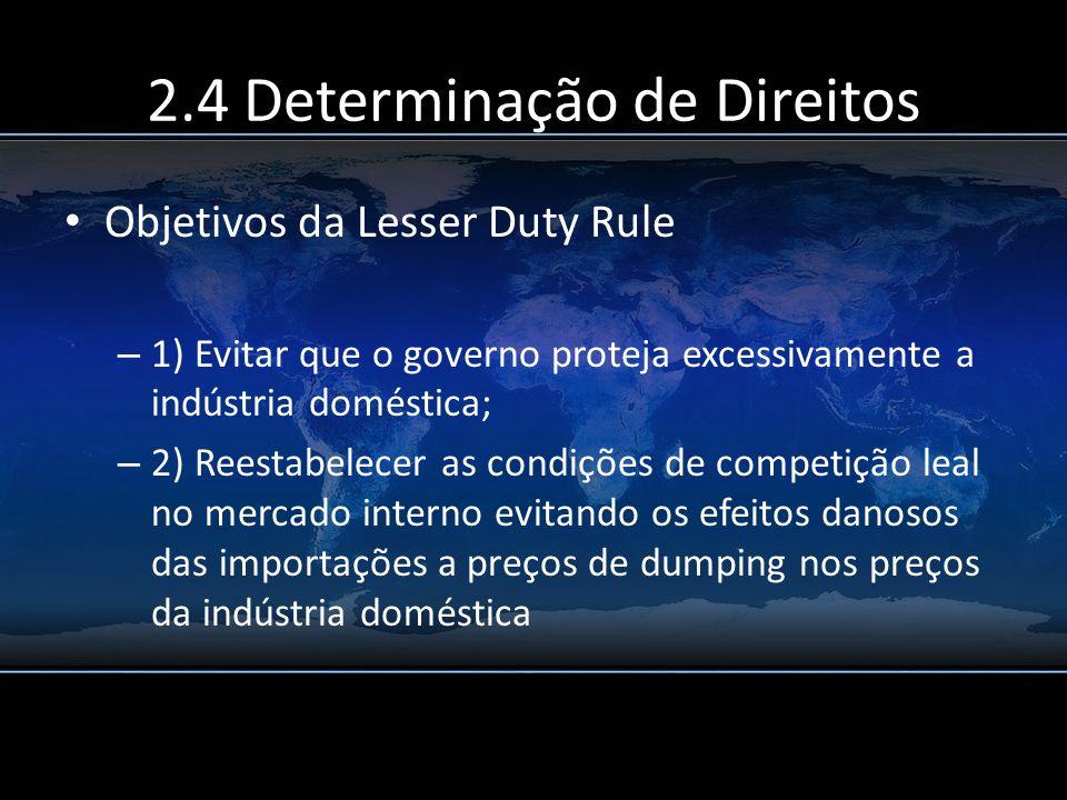 2.4 Determinação de Direitos Objetivos da Lesser Duty Rule – 1) Evitar que o governo proteja excessivamente a indústria doméstica; – 2) Reestabelecer