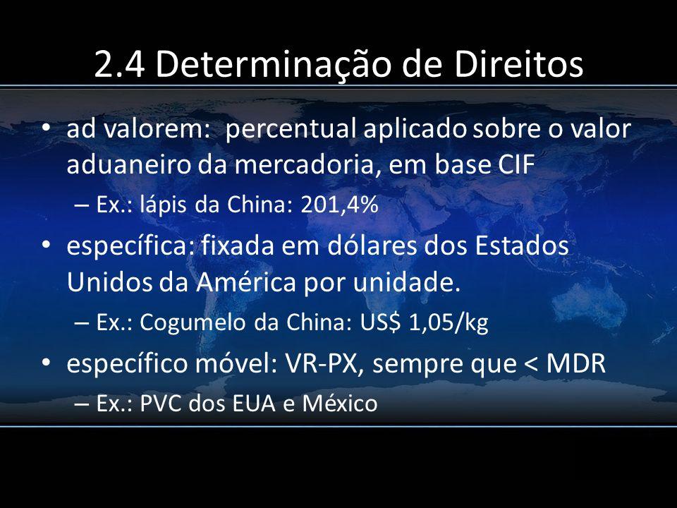 2.4 Determinação de Direitos ad valorem: percentual aplicado sobre o valor aduaneiro da mercadoria, em base CIF – Ex.: lápis da China: 201,4% específi