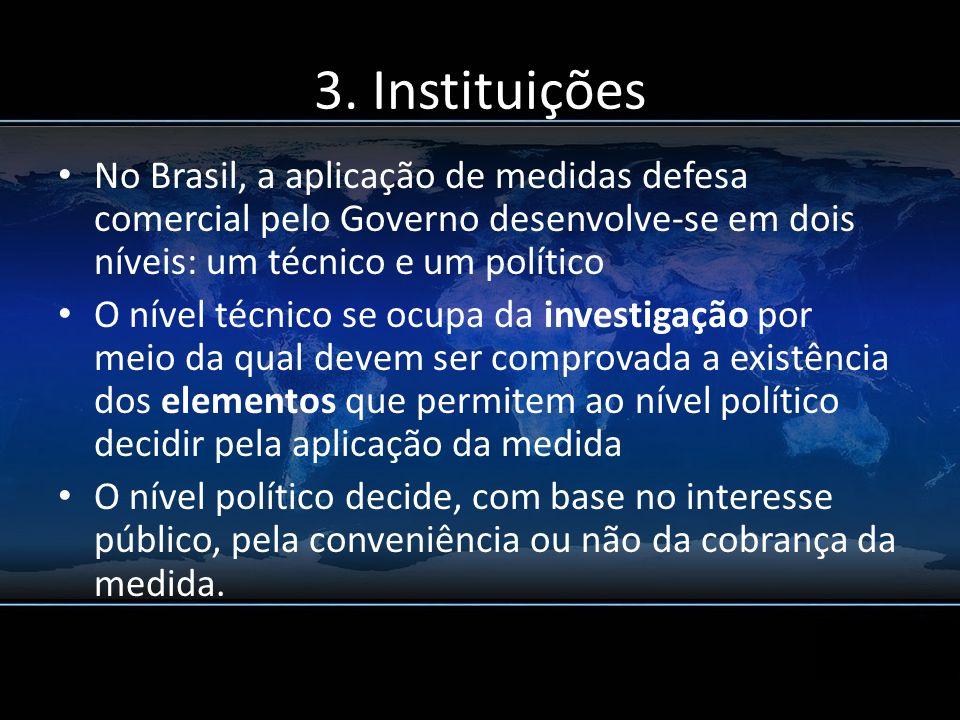 No Brasil, a aplicação de medidas defesa comercial pelo Governo desenvolve-se em dois níveis: um técnico e um político O nível técnico se ocupa da inv