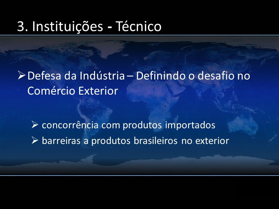 3. Instituições - Técnico Defesa da Indústria – Definindo o desafio no Comércio Exterior concorrência com produtos importados barreiras a produtos bra