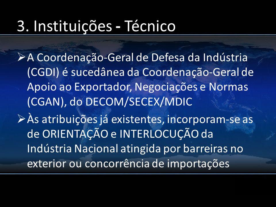 3. Instituições - Técnico A Coordenação-Geral de Defesa da Indústria (CGDI) é sucedânea da Coordenação-Geral de Apoio ao Exportador, Negociações e Nor