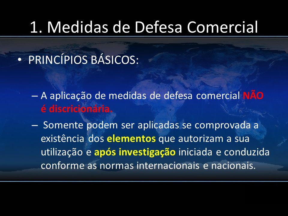 1. Medidas de Defesa Comercial PRINCÍPIOS BÁSICOS: – A aplicação de medidas de defesa comercial NÃO é discricionária. – Somente podem ser aplicadas se
