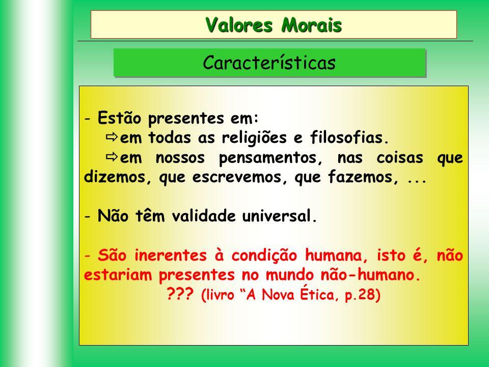 Valores Morais Características - Estão presentes em: em todas as religiões e filosofias. em nossos pensamentos, nas coisas que dizemos, que escrevemos