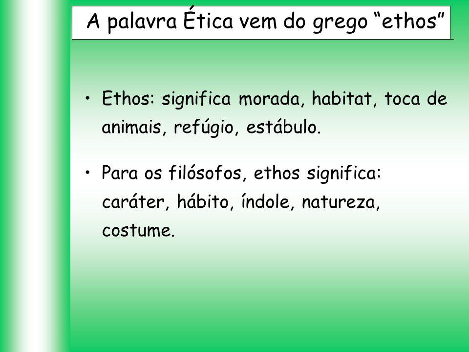 A palavra Ética vem do grego ethos Ethos: significa morada, habitat, toca de animais, refúgio, estábulo. Para os filósofos, ethos significa: caráter,