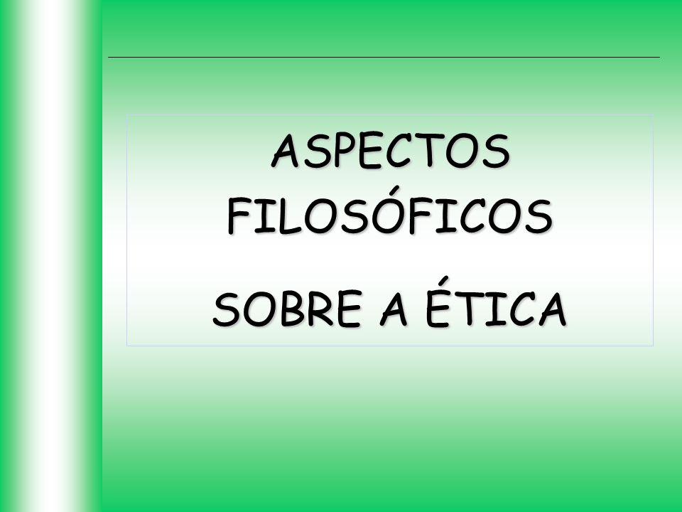 ASPECTOS FILOSÓFICOS SOBRE A ÉTICA