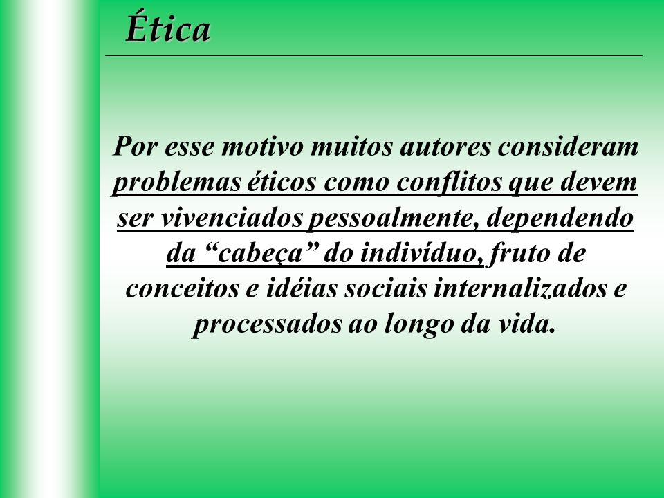 Por esse motivo muitos autores consideram problemas éticos como conflitos que devem ser vivenciados pessoalmente, dependendo da cabeça do indivíduo, f
