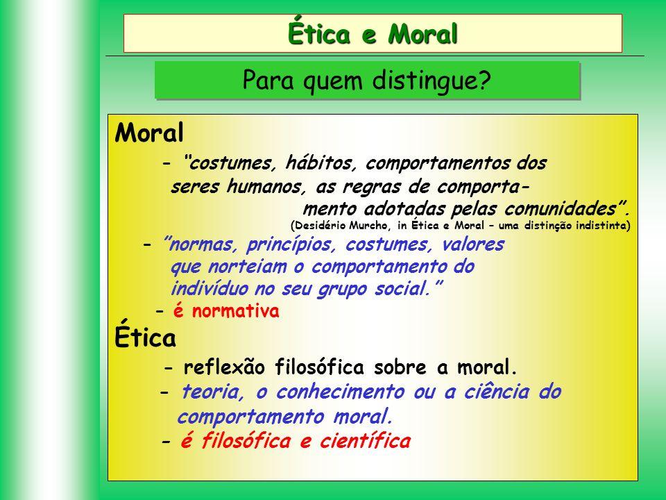 Ética e Moral Para quem distingue? Moral - costumes, hábitos, comportamentos dos seres humanos, as regras de comporta- mento adotadas pelas comunidade