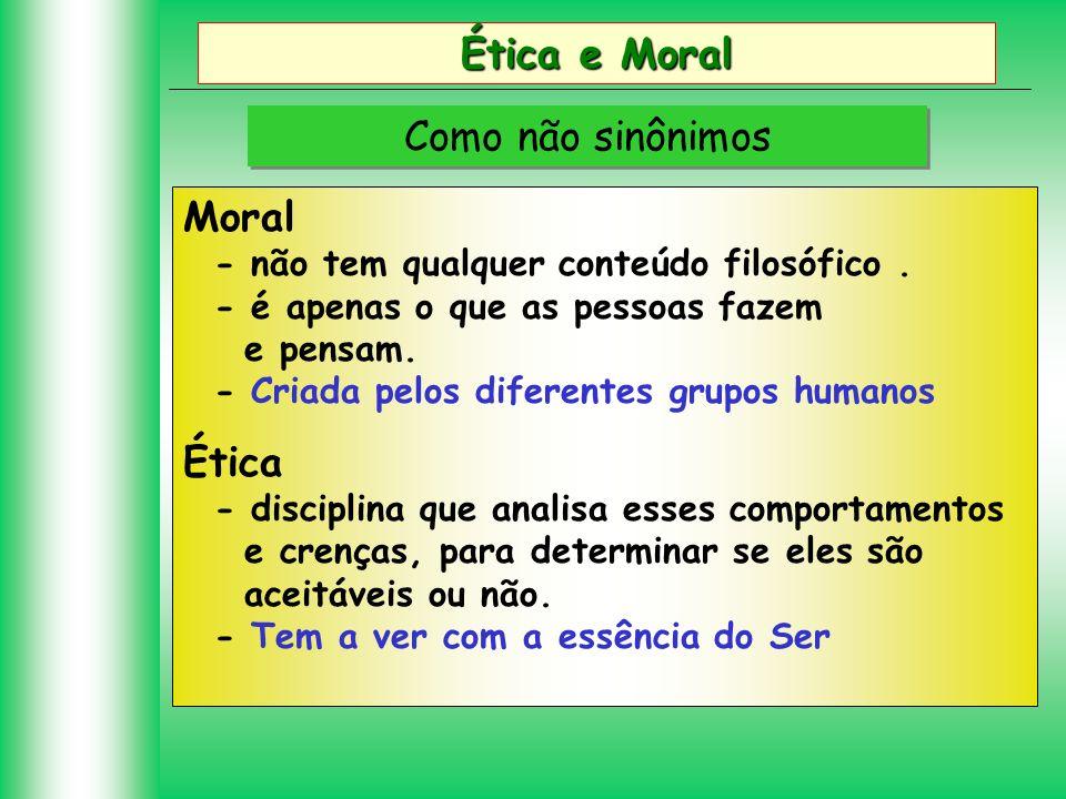Ética e Moral Como não sinônimos Moral - não tem qualquer conteúdo filosófico. - é apenas o que as pessoas fazem e pensam. - Criada pelos diferentes g