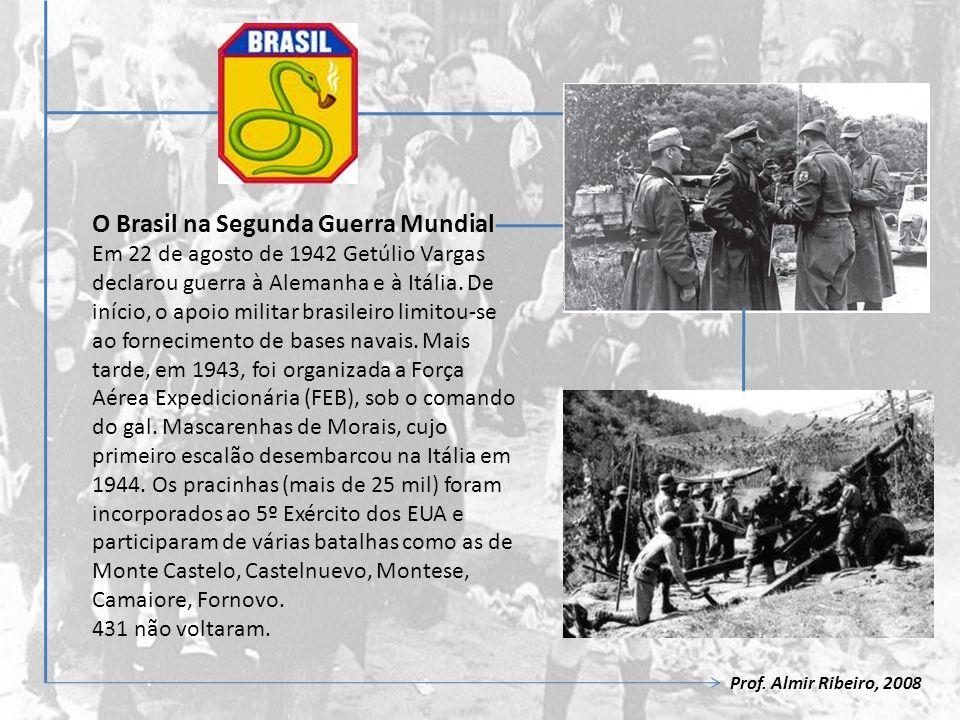 O Brasil na Segunda Guerra Mundial Em 22 de agosto de 1942 Getúlio Vargas declarou guerra à Alemanha e à Itália. De início, o apoio militar brasileiro