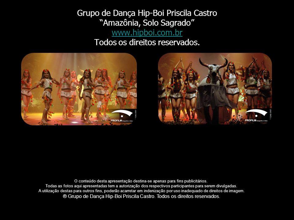 Grupo de Dança Hip-Boi Priscila Castro Amazônia, Solo Sagrado www.hipboi.com.br Todos os direitos reservados. www.hipboi.com.br O conteúdo desta apres
