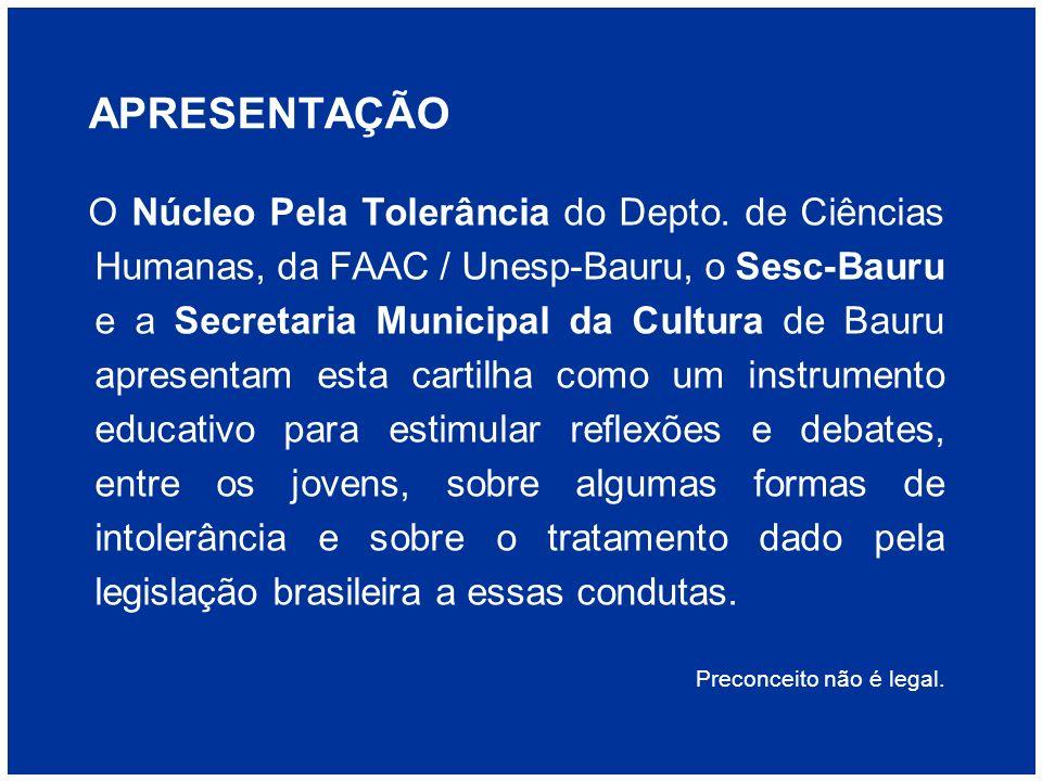 APRESENTAÇÃO O Núcleo Pela Tolerância do Depto. de Ciências Humanas, da FAAC / Unesp-Bauru, o Sesc-Bauru e a Secretaria Municipal da Cultura de Bauru