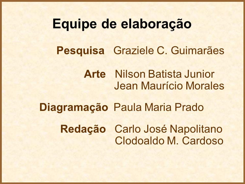 Equipe de elaboração Pesquisa Graziele C. Guimarães Arte Nilson Batista Junior Jean Maurício Morales Diagramação Paula Maria Prado Redação Carlo José