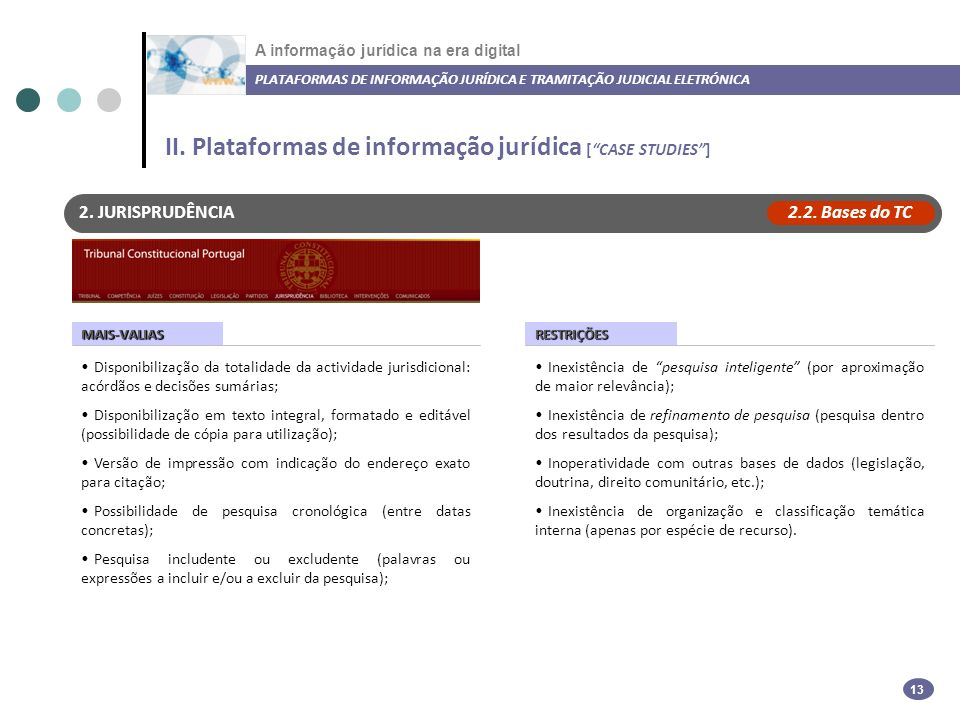 A informação jurídica na era digital PLATAFORMAS DE INFORMAÇÃO JURÍDICA E TRAMITAÇÃO JUDICIAL ELETRÓNICA 13 2.
