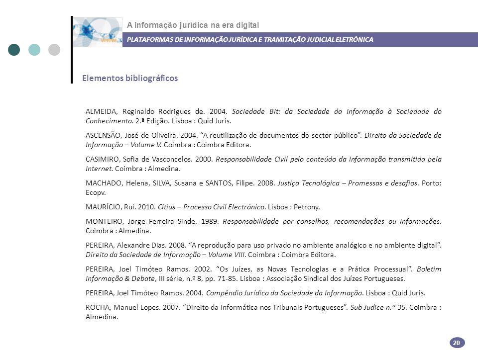 A informação jurídica na era digital Elementos bibliográficos PLATAFORMAS DE INFORMAÇÃO JURÍDICA E TRAMITAÇÃO JUDICIAL ELETRÓNICA 20 ALMEIDA, Reginaldo Rodrigues de.