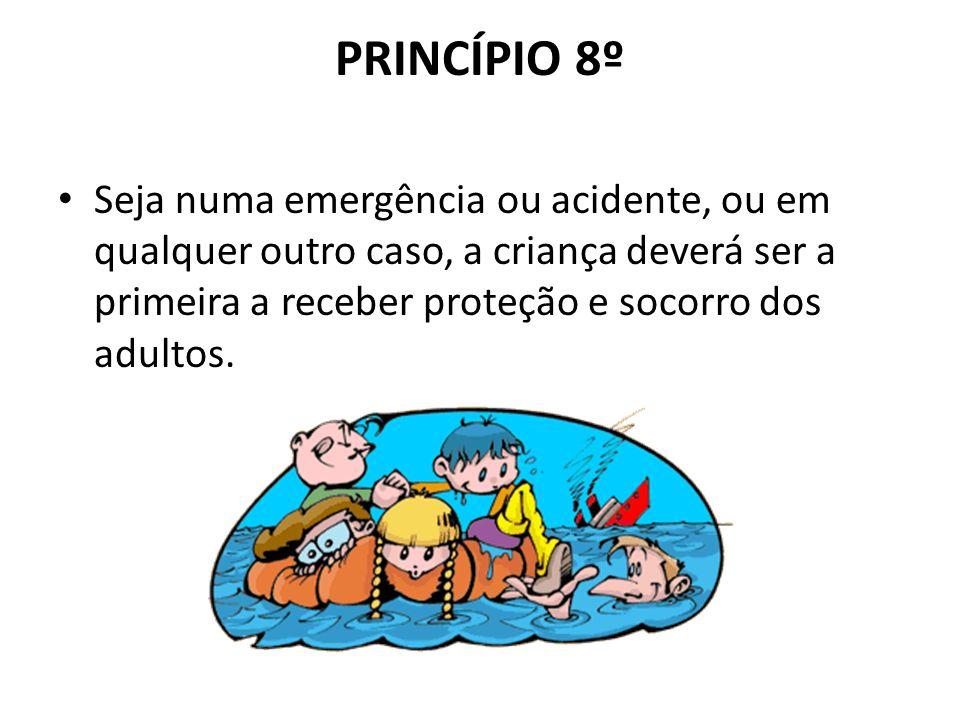 PRINCÍPIO 8º Seja numa emergência ou acidente, ou em qualquer outro caso, a criança deverá ser a primeira a receber proteção e socorro dos adultos.