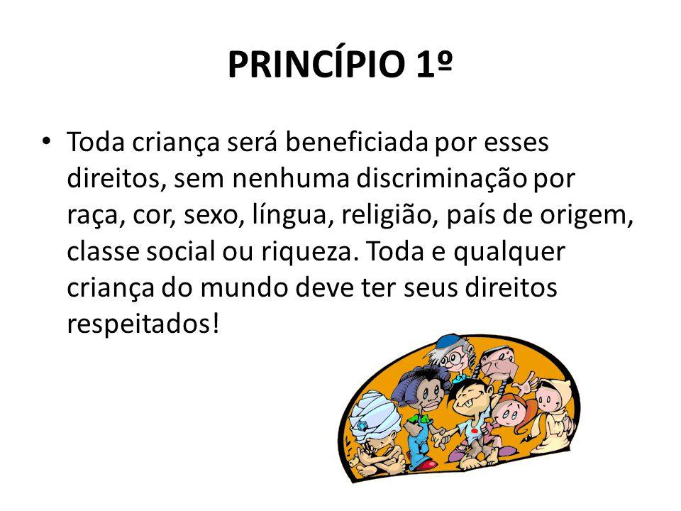 PRINCÍPIO 1º Toda criança será beneficiada por esses direitos, sem nenhuma discriminação por raça, cor, sexo, língua, religião, país de origem, classe