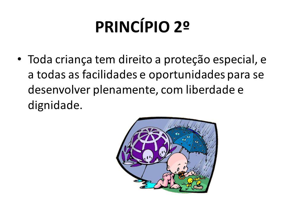PRINCÍPIO 2º Toda criança tem direito a proteção especial, e a todas as facilidades e oportunidades para se desenvolver plenamente, com liberdade e di