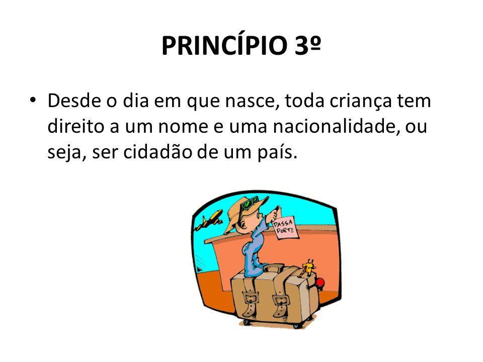 PRINCÍPIO 3º Desde o dia em que nasce, toda criança tem direito a um nome e uma nacionalidade, ou seja, ser cidadão de um país.