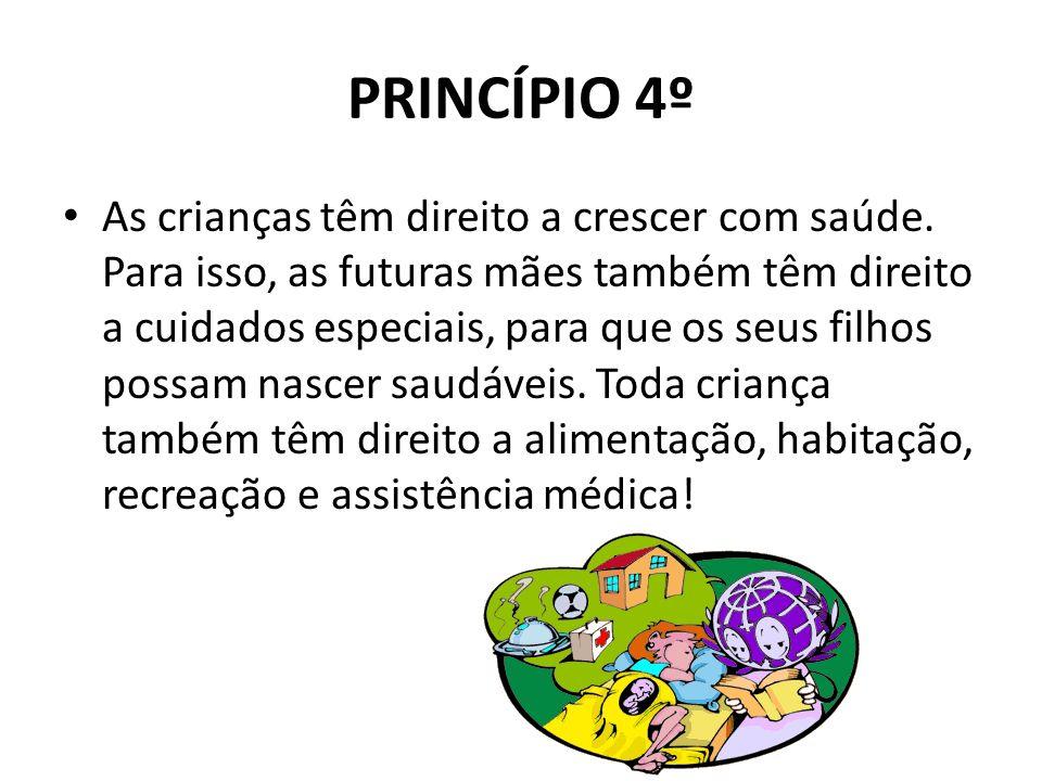 PRINCÍPIO 4º As crianças têm direito a crescer com saúde. Para isso, as futuras mães também têm direito a cuidados especiais, para que os seus filhos
