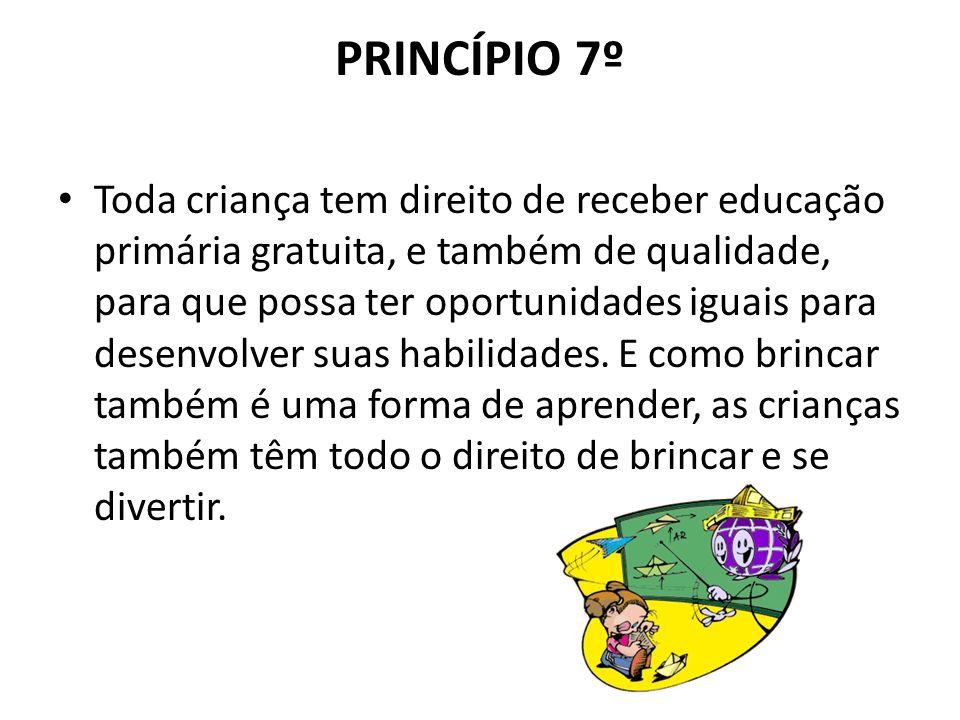 PRINCÍPIO 7º Toda criança tem direito de receber educação primária gratuita, e também de qualidade, para que possa ter oportunidades iguais para desen