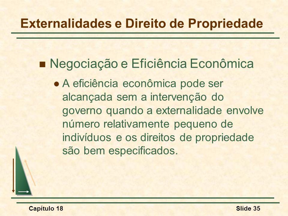 Capítulo 18Slide 35 Negociação e Eficiência Econômica A eficiência econômica pode ser alcançada sem a intervenção do governo quando a externalidade en