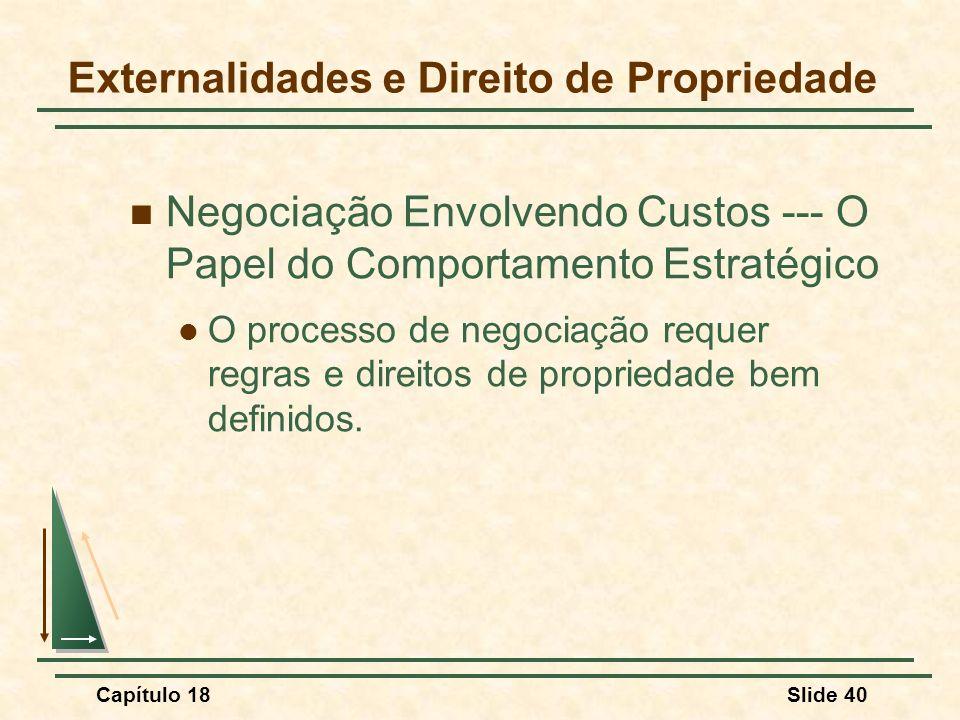 Capítulo 18Slide 40 Negociação Envolvendo Custos --- O Papel do Comportamento Estratégico O processo de negociação requer regras e direitos de proprie