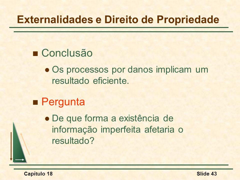 Capítulo 18Slide 43 Conclusão Os processos por danos implicam um resultado eficiente. Pergunta De que forma a existência de informação imperfeita afet