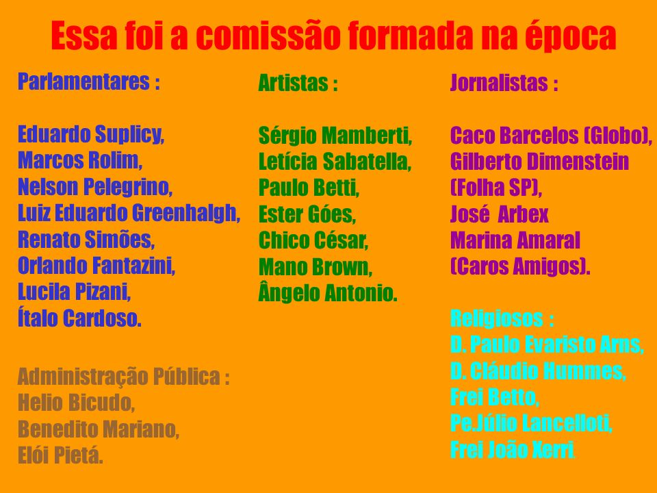 Parlamentares : Eduardo Suplicy, Marcos Rolim, Nelson Pelegrino, Luiz Eduardo Greenhalgh, Renato Simões, Orlando Fantazini, Lucila Pizani, Ítalo Cardo