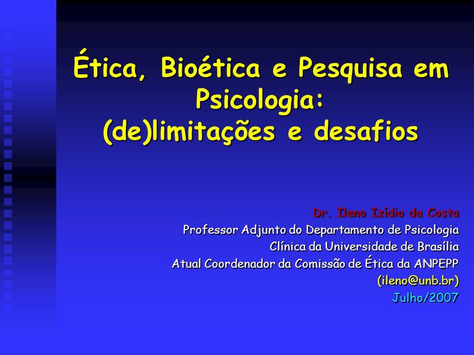 Ética, Bioética e Pesquisa em Psicologia: (de)limitações e desafios Dr.
